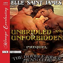 Unbridled and Unforbidden: Prequel to The Double Rider Men's Club (       UNABRIDGED) by Elle Saint James Narrated by Audrey Lusk