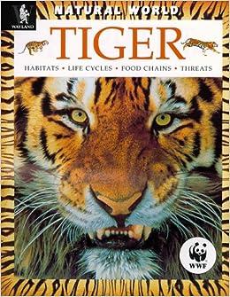 Tiger: Habitats, Life Cycles, Food Chains, Threats (Natural World