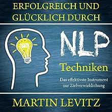 Erfolgreich und glücklich durch NLP-Techniken: Das effektivste Instrument zur Zielverwirklichung Hörbuch von Martin Levitz Gesprochen von: Finn Klingbeil