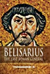 Belisarius: The Last Roman General