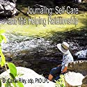 Journaling SelfCare and the Helping Relationship Lecture by Carole Riley Narrated by Carole Riley