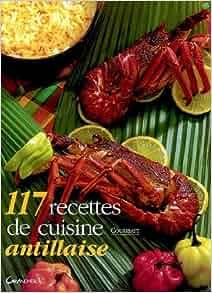 117 recettes de cuisine antillaise couribatt livres. Black Bedroom Furniture Sets. Home Design Ideas