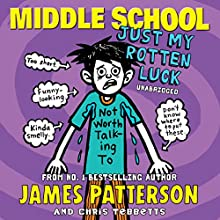 Middle School: Just My Rotten Luck: Middle School 7 (       UNABRIDGED) by James Patterson Narrated by Bryan Kennedy