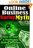 BUSINESS: Online Business Startup Myth: How to Start a Profitable Online Business Quickly?