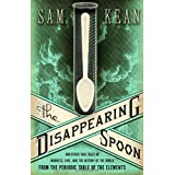 The Disappearing Spoon: And Other True Tales of Madness, Love and the History of the World from the Periodic Table of the Elementsby Sam Kean