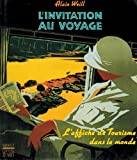 L'invitation au voyage: L'affiche de tourisme dans le monde (French Edition) (2850562149) by Weill, Alain