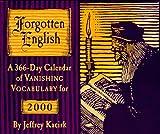 Forgotten English: A 366-day Calendar of Vanishing Vocabulary for 2000 (0764907921) by Kacirk, Jeffrey
