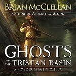 Ghosts of the Tristan Basin: A Powder Mage Novella | Brian McClellan