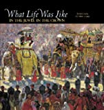 What Life Was Like in the Jewel in the Crown: British India, 1600-1905 Rosane Rocher