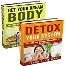 Get the Body of Your Dreams: Get Your Dream Body, Detox Your System | Livre audio Auteur(s) : Sherry S. Williams Narrateur(s) : Alex Lancer