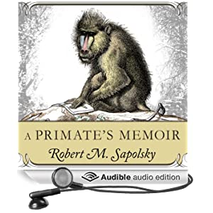 A Primate's Memoir: A Neuroscientist's Unconventional Life Among the Baboons (Unabridged)