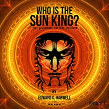 Who is the Sun King?: Sol Liddens Journal: Tales from the 21st Century Audiobook by Edward C Harwell Narrated by Sol Lidden