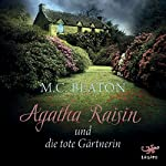 Agatha Raisin und die tote Gärtnerin | M. C. Beaton