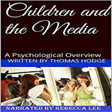 Children and the Media: A Psychological Overview (       UNABRIDGED) by Thomas Hodge Narrated by Rebecca Lee