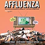Affluenza: How Over-Consumption Is Killing Us - And How We Can Fight Back | John de Graaf,David Wann,Thomas H. Naylor