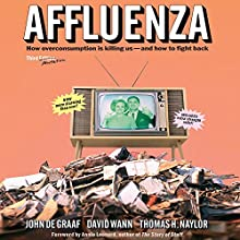 Affluenza: How Over-Consumption Is Killing Us - And How We Can Fight Back (       UNABRIDGED) by John de Graaf, David Wann, Thomas H. Naylor Narrated by Joe Barrett
