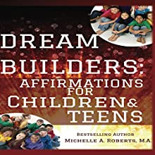Dream Builders: Affirmations for Children and Teens (       UNABRIDGED) by Michelle Roberts Narrated by Hillary Hawkins