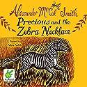 Precious and the Zebra Necklace Hörbuch von Alexander McCall Smith Gesprochen von: Adjoa Andoh