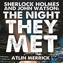 Sherlock Holmes and John Watson: The Night They Met | Livre audio Auteur(s) : Atlin Merrick Narrateur(s) : Aranel Parmadil