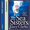 The Sea Sisters (       UNABRIDGED) by Lucy Clarke Narrated by Alison Thea-Skot