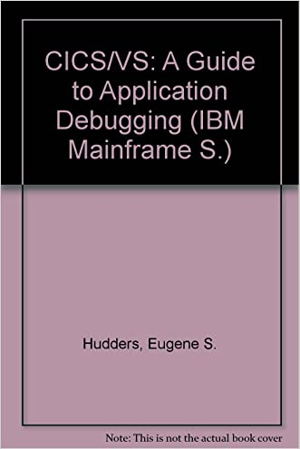 CICS/VS: A guide to application debugging (The QED IBM mainframe series)