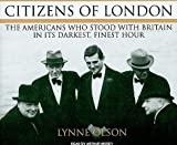 img - for Citizens of London: The Americans Who Stood with Britain in Its Darkest, Finest Hour   [CITIZENS OF LONDON 14D] [Compact Disc] book / textbook / text book