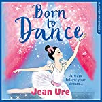 Born to Dance: Dance Trilogy, Book 1 | Jean Ure