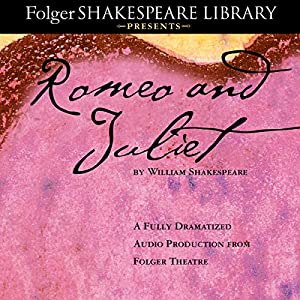 Romeo and Juliet: The Fully Dramatized Audio Edition Audiobook
