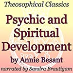 Psychic and Spiritual Development: Theosophical Classics | Annie Besant