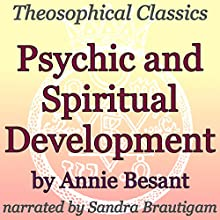 Psychic and Spiritual Development: Theosophical Classics (       UNABRIDGED) by Annie Besant Narrated by Sandra Brautigam