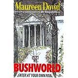 Bushworld ~ Maureen Dowd