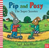 Super Scooter (Pip and Posy) (0857630059) by Scheffler, Axel