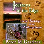 Journeys to the Edge: In the Footsteps of an Anthropologist | Peter M. Gardner