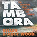 Tambora: The Eruption That Changed the World Audiobook by Gillen D'Arcy Wood Narrated by Tom Pile