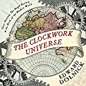 The Clockwork Universe: Isaac Newton, The Royal Society, and the Birth of the Modern World (       UNABRIDGED) by Edward Dolnick Narrated by Alan Sklar