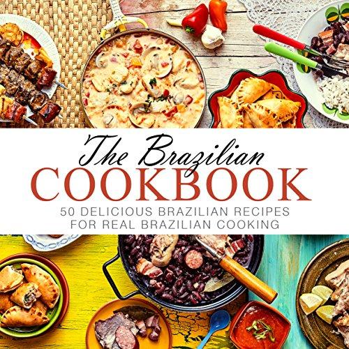 The Brazilian Cookbook: 50 Delicious Brazilian Recipes for Real Brazilian Cooking by BookSumo Press