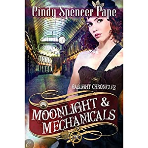 Moonlight & Mechanicals | [Cindy Spencer Pape]