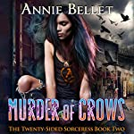 Murder of Crows: The Twenty-Sided Sorceress, Book 2 | Annie Bellet