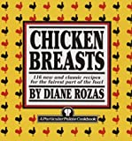 Chicken Breasts: 116 New and Classic Recipes for the Fairest Part of the Fowl