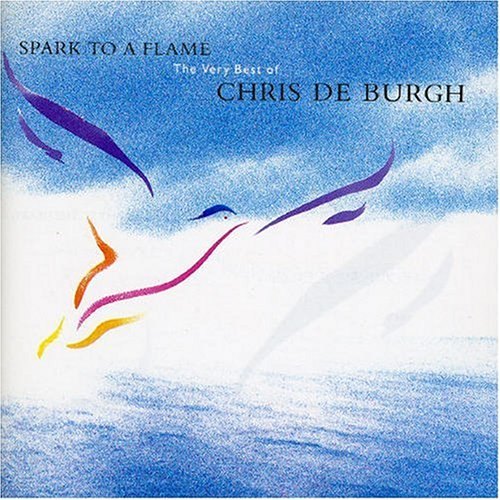 Chris De Burgh - Spark to a Flame - Very Best of... - Zortam Music