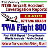 21st Century National Transportation Safety Board (NTSB) Aircraft Accident Investigation Reports: TWA Flight 800, July 17, 1996 Crash, Accident     Missile Analysis, Aviation Data (CD-ROM)