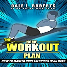 The Home Workout Plan: How to Master Core Exercises in 30 Days | Livre audio Auteur(s) : Dale L. Roberts Narrateur(s) : Marcus Schweiz