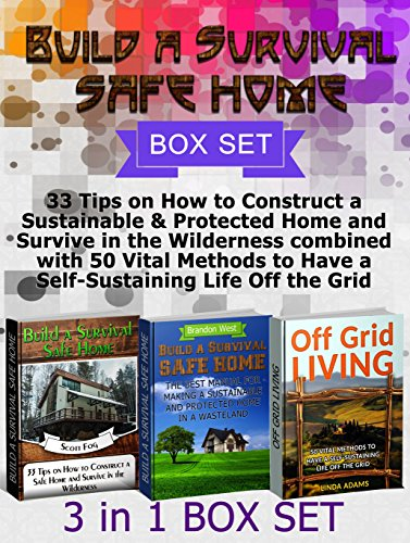 Free Kindle Book : Build a Survival Safe Home Box Set: 33 Tips on How to Construct a Sustainable & Protected Home and Survive in the Wilderness combined with 50 Vital Methods ... Build a Survival Safe Home, survival guide)