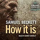 How It Is Hörbuch von Samuel Beckett Gesprochen von: Dermot Crowley