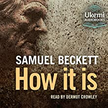 How It Is Audiobook by Samuel Beckett Narrated by Dermot Crowley