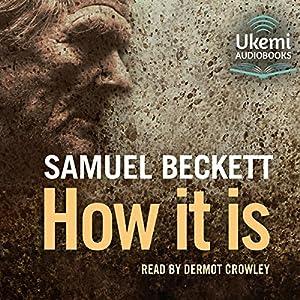 How It Is Hörbuch von Samuel Beckett Gesprochen von: Dermot Crowley