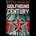 Wolfhound Century (       UNABRIDGED) by Peter Higgins Narrated by Neil Dickson