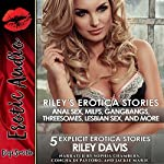 Riley's Erotica Stories: Anal Sex, MILFs, Gangbangs, Threesomes, Lesbian Sex, and More | Riley Davis
