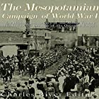 The Mesopotamian Campaign of World War I: The History and Legacy of the Allied Victory That Led to the Breakup of the Ottoman Empire Hörbuch von  Charles River Editors Gesprochen von: Scott Clem