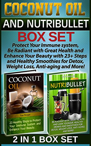 Coconut Oil & Nutribullet Box Set: Protect Your Immuni system, Be Radiant with Great Health and  Enhance Your Beauty with 23+ Steps and Healthy Smoothies ... oil, Nutribullet recipes, Coconut oil uses) by Tina Morgan, Noah Moore